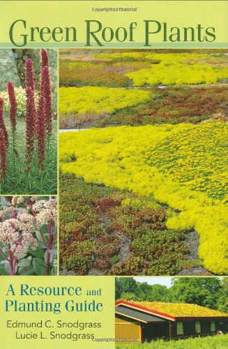 Green Roof Plants: A Resource and Planting Guide - Edmund C. Snodgrass, Lucie L. Snodgrass