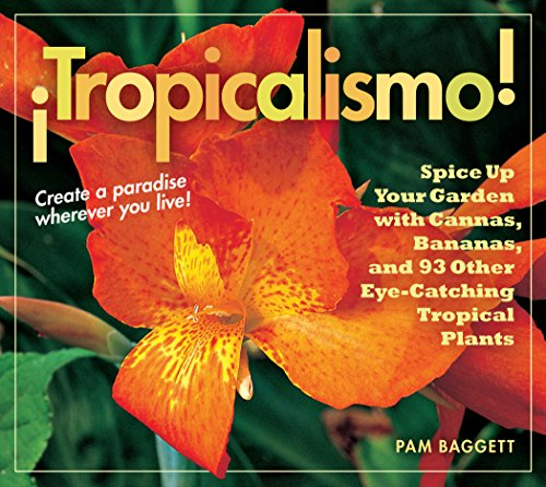 ?Tropicalismo!: Spice Up Your Garden with Cannas, Bananas, and 93 Other Eye-Catching Tropical Plants - Pam Baggett