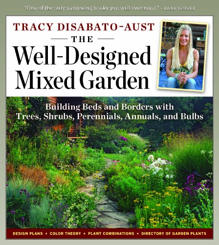 The Well-Designed Mixed Garden: Building Beds and Borders with Trees, Shrubs, Perennials, Annuals, and Bulbs - Tracy DiSabato-Aust