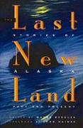 The Last New Land: Stories of Alaska, Past and Present
