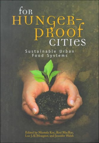 For Hunger-Proof Cities: Sustainable Urban Food Systems - Mustafa Koc; Rod MacRae; Jennifer Welsh; Luc J. A. Mougeot