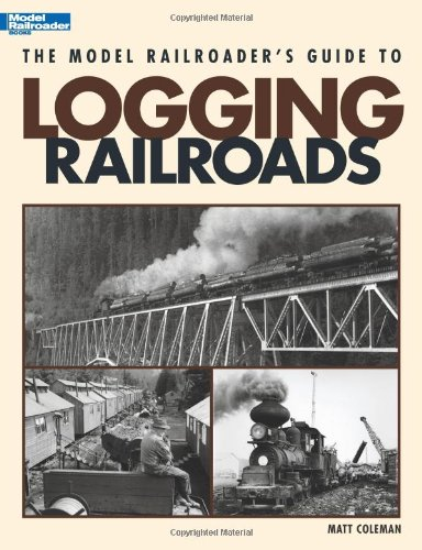 The Model Railroader's Guide to Logging Railroads - Matt Coleman