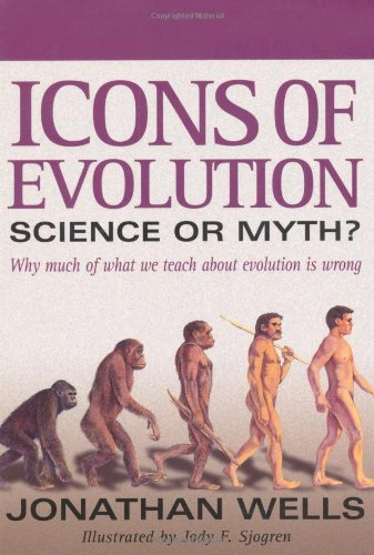 Icons of Evolution: Science or Myth? Why Much of What We Teach About Evolution Is Wrong - Jonathan Wells