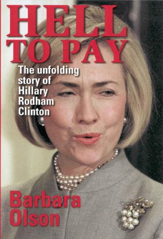 Hell to Pay: The Unfolding Story of Hillary Rodham Clinton - Barbara Olson