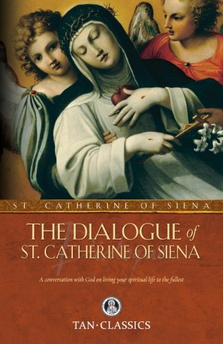 The Dialogue of St. Catherine Of Siena: A Conversation with God on Living Your Spiritual Life to the Fullest (Tan Classics) - St. Catherine of Siena