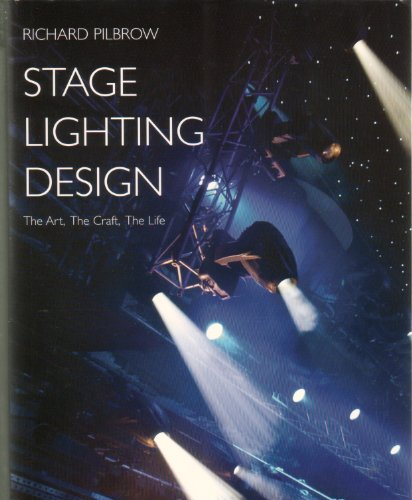 Stage Lighting Design: The Art, the Craft, the Life - Richard Pilbrow