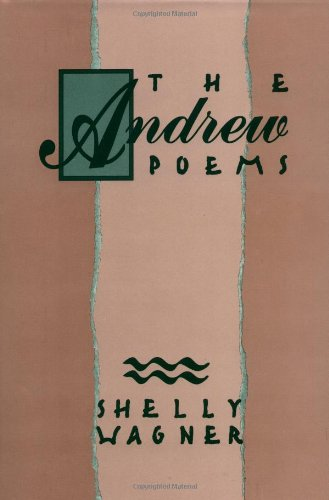 The Andrew Poems - Shelly Wagner