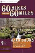 60 Hikes Within 60 Miles, Harrisburg: Including Cumberland, Dauphin, Lebanon, Lancaster, Perry, and York Counties