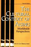 The Cultural Context of Aging: Worldwide Perspectives Second Edition