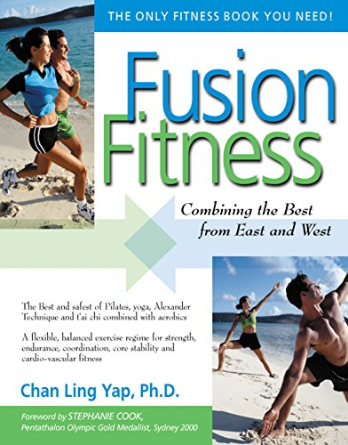 Fusion Fitness: Combining the Best from East and West - Chan Ling Yap; Stephanie Cook