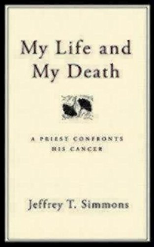 My Life and My Death: A Priest Confronts His Cancer - Jeffrey T. Simmons