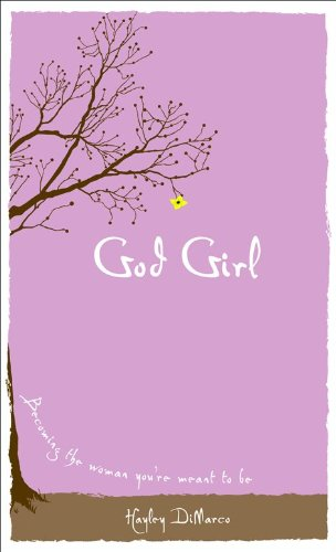 God Girl: Becoming the Woman You're Meant toBe - Hayley DiMarco