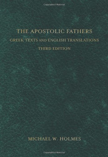 The Apostolic Fathers: Greek Texts and English Translations - Michael W. Holmes