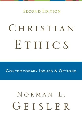 Christian Ethics: Contemporary Issues and Options - Norman L. Geisler