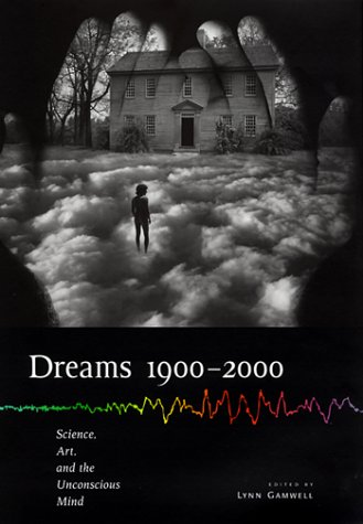 Dreams 1900-2000: Science, Art, and the Unconscious Mind (Cornell Studies in the History of Psychiatry) - Lynn Gamwell