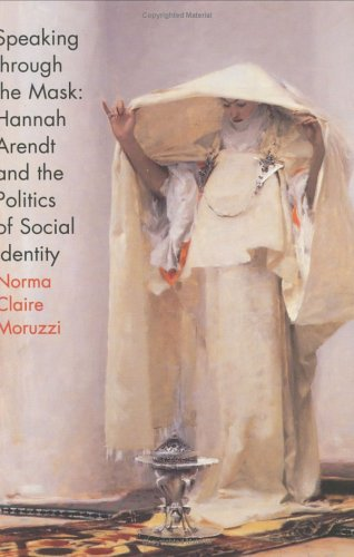 Speaking Through the Mask: Hannah Arendt and the Politics of Social Identity (Psychoanalysis and Social Theory) - Norma Claire Moruzzi