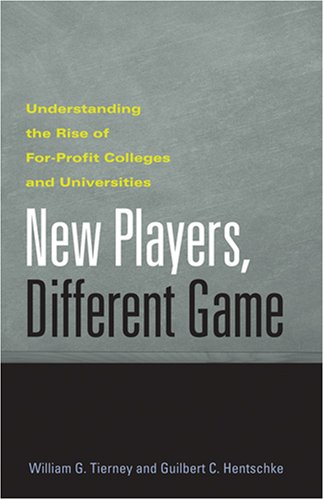 New Players, Different Game: Understanding the Rise of For-Profit Colleges and Universities - William G. Tierney; Guilbert C. Hentschke