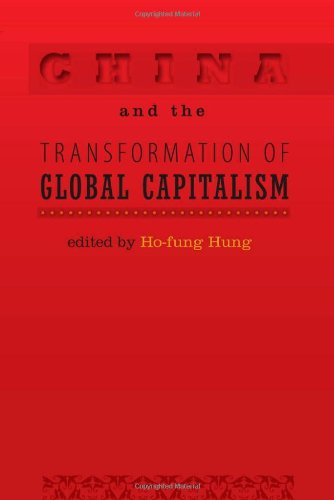China and the Transformation of Global Capitalism (Themes in Global Social Change) - Ho-fung Hung
