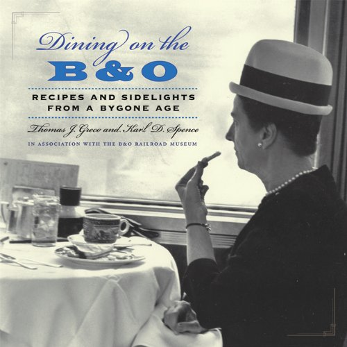 Dining on the B & O: Recipes and Sidelights from a Bygone Age - Thomas J. Greco; Karl D. Spence