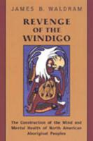 Revenge of the Windigo: The Construction of the Mind and Mental Health of North American Aboriginal Peoples