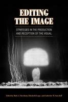 Editing the Image: Strategies in the Production and Reception of the Visual