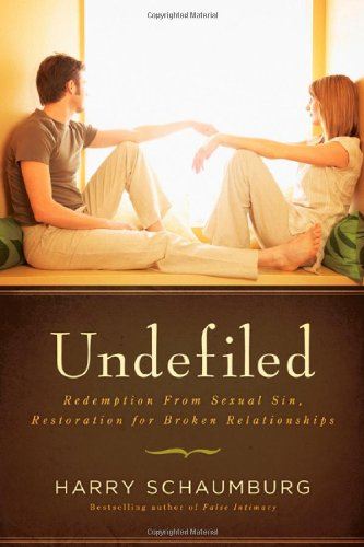 Undefiled: Redemption From Sexual Sin, Restoration For Broken Relationships - Harry Schaumburg