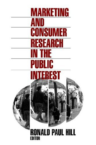 Marketing and Consumer Research in the Public Interest - Ronald Paul Hill