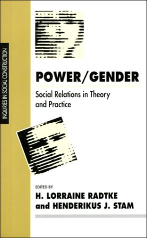 Power/Gender: Social Relations in Theory and Practice (Inquiries in Social Construction series) - H. Lorraine Radtke; Henderikus J Stam
