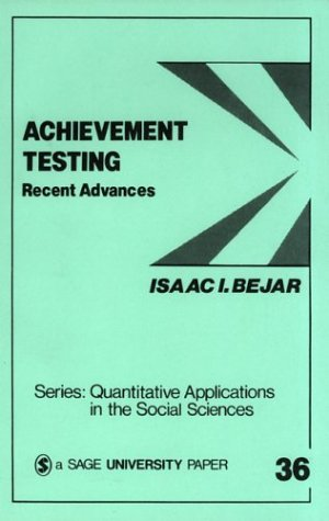 Achievement Testing: Recent Advances (Quantitative Applications in the Social Sciences) - I., Bejar Asaac