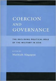 Coercion and Governance Coercion and Governance Coercion and Governance: The Declining Political Role of the Military in Asia the Declining Political