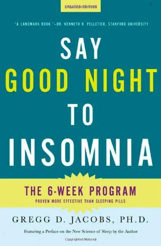 Say Good Night to Insomnia: The Six-Week, Drug-Free Program Developed At Harvard Medical School - Gregg D. Jacobs
