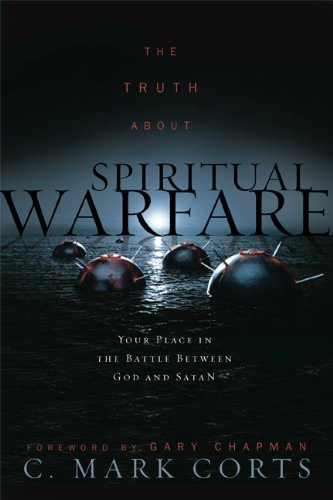 The Truth about Spiritual Warfare: Your Place in the Battle Between God and Satan - C. Mark Corts