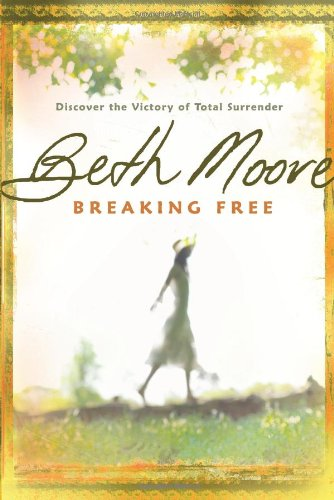 Breaking Free: Discover the Victory of Total Surrender - Beth Moore