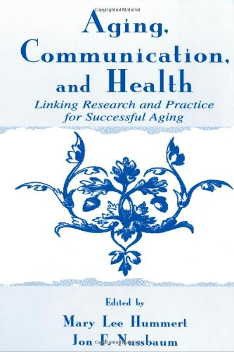 Aging, Communication, and Health: Linking Research and Practice for Successful Aging (Routledge Communication Series) - Mary Lee Hummert; Jon F. Nussbaum