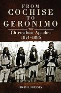 From Cochise to Geronimo: The Chiricahua Apaches, 1874-1886