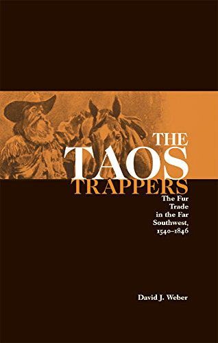 The Taos Trappers: The Fur Trade in the Far Southwest, 1540–1846 - David J. Weber