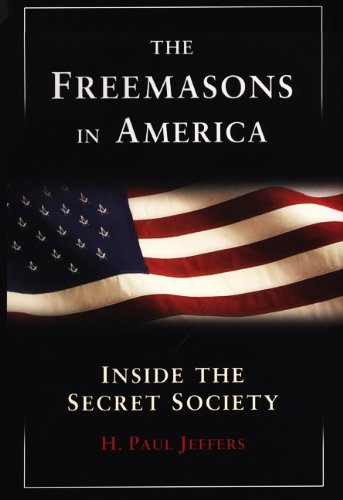 The Freemasons in America: Inside the Secret Society - H. Paul Jeffers