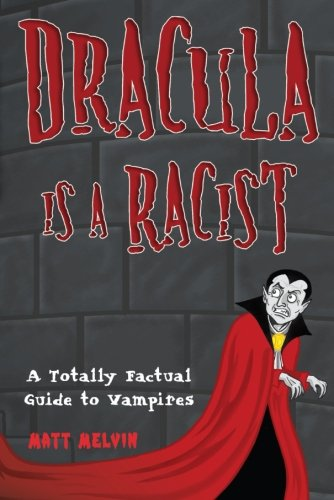 Dracula Is A Racist - Matt Melvin
