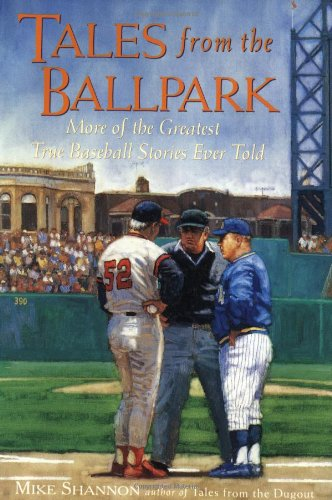 Tales From the Ballpark : More of the Greatest True Baseball Stories Ever Told - Mike Shannon