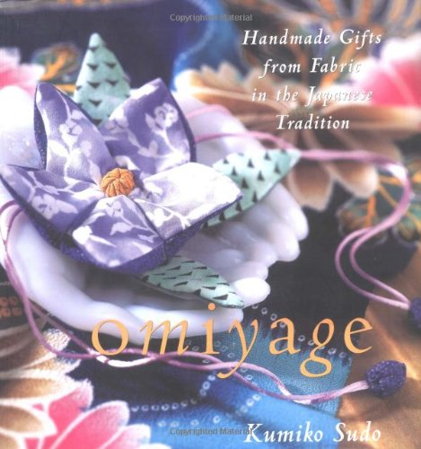 Omiyage : Handmade Gifts from Fabric in the Japanese Tradition - Kumiko Sudo
