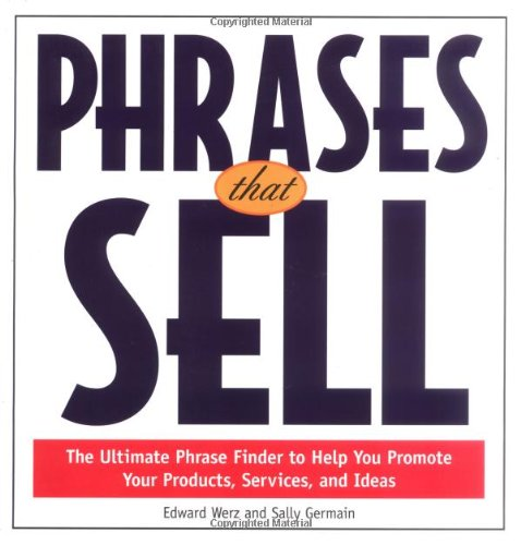 Phrases That Sell : The Ultimate Phrase Finder to Help You Promote Your Products, Services, and Ideas - Edward Werz, Sally Germain