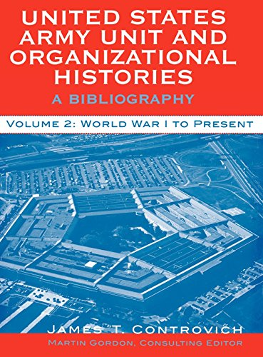 United States Army Unit and Organizational Histories: A Bibliography, World War I to the Present (Volume 2) - James T. Controvich