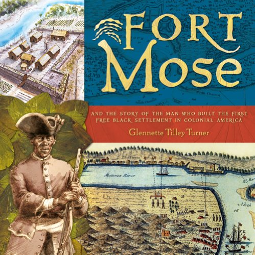 Fort Mose: And the Story of the Man Who Built the First Free Black Settlement in Colonial America - Glennette Turner