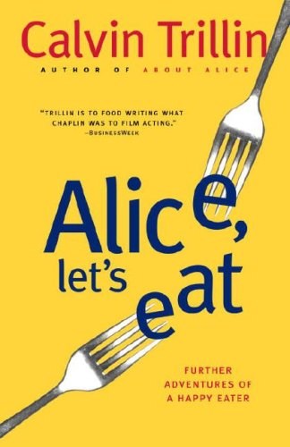 Alice, Let's Eat: Further Adventures of a Happy Eater - Calvin Trillin
