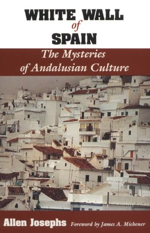 White Wall of Spain: The Mysteries of Andalusian Culture - Allen Josephs