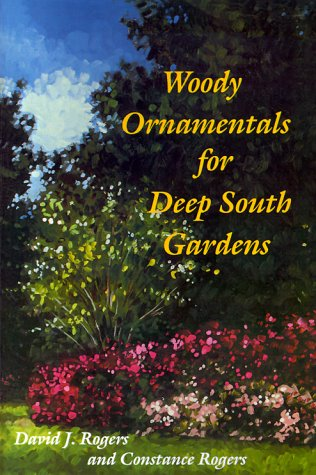 Woody Ornamentals for Deep South Gardens - David J. Rogers; Constance Rogers