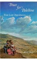 Peace for Palestine: First Lost Opportunity - Elmer Berger