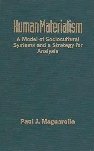 Human Materialism: A Model of Sociocultural Systems and a Strategy for Analysis - Paul J. Magnarella