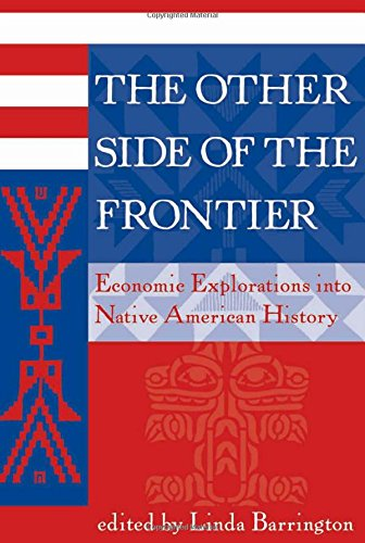 The Other Side Of The Frontier: Economic Explorations Into Native American History (American and European Economic History) - Linda L Barrington