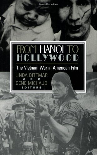 From Hanoi to Hollywood: The Vietnam War in American Film - Linda Dittmar; Gene Michaud